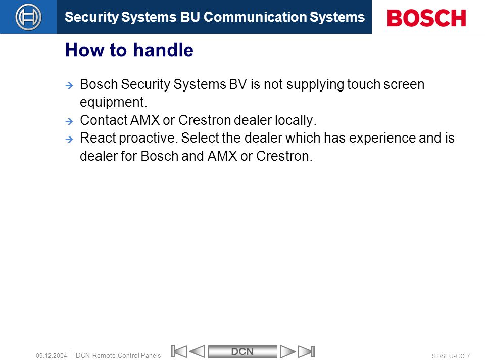 Security Systems BU Communication SystemsDCN ST/SEU-CO 7 DCN Remote Control Panels 09.12.2004 How to handle Bosch Security Systems BV is not supplying