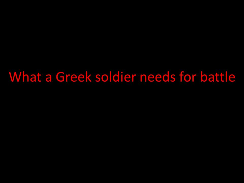 What a Greek soldier needs for battle