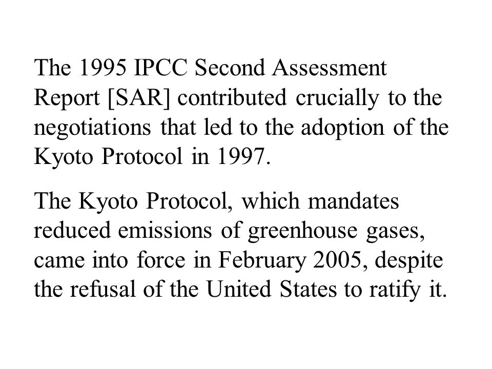 The 1995 IPCC Second Assessment Report [SAR] contributed crucially to the negotiations that led to the adoption of the Kyoto Protocol in 1997.