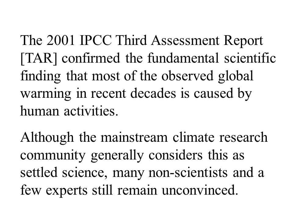 The 2001 IPCC Third Assessment Report [TAR] confirmed the fundamental scientific finding that most of the observed global warming in recent decades is caused by human activities.