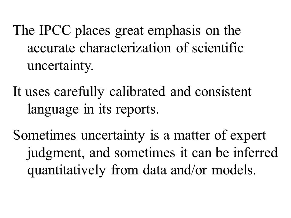 The IPCC places great emphasis on the accurate characterization of scientific uncertainty.