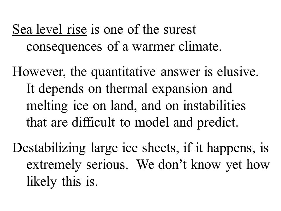Sea level rise is one of the surest consequences of a warmer climate.