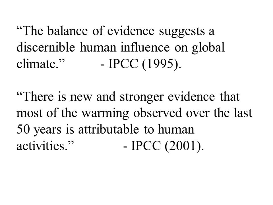 The balance of evidence suggests a discernible human influence on global climate.