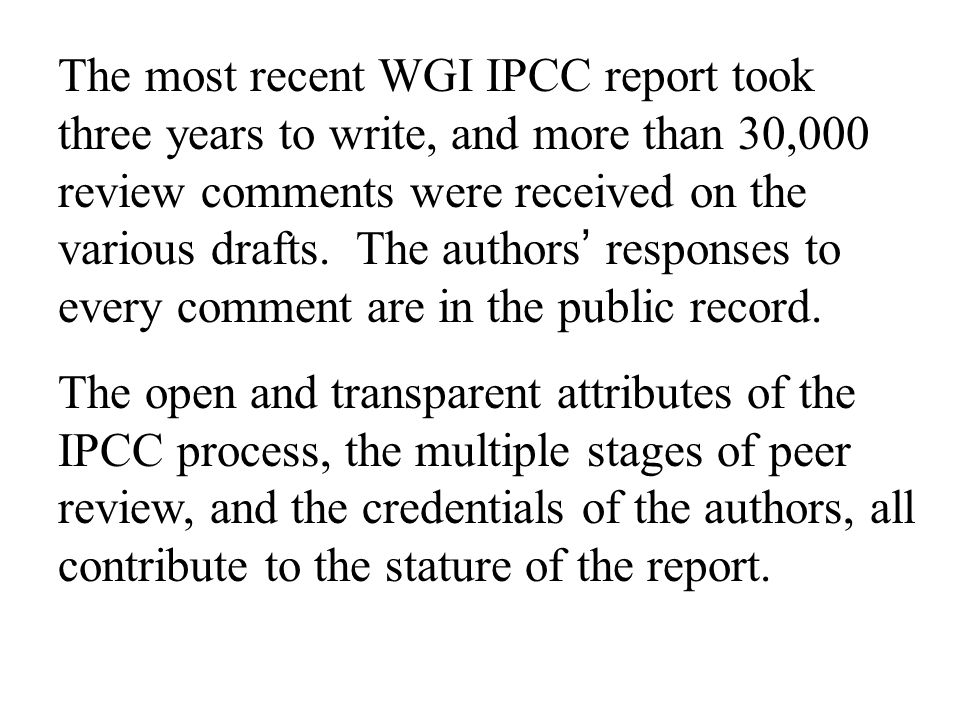 The most recent WGI IPCC report took three years to write, and more than 30,000 review comments were received on the various drafts.