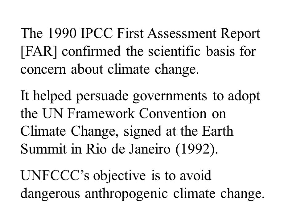 The 1990 IPCC First Assessment Report [FAR] confirmed the scientific basis for concern about climate change.