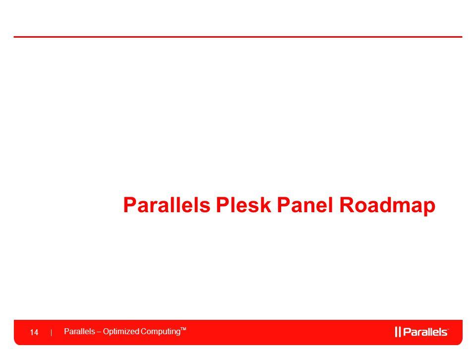 Parallels – Optimized Computing TM 14 Parallels Plesk Panel Roadmap