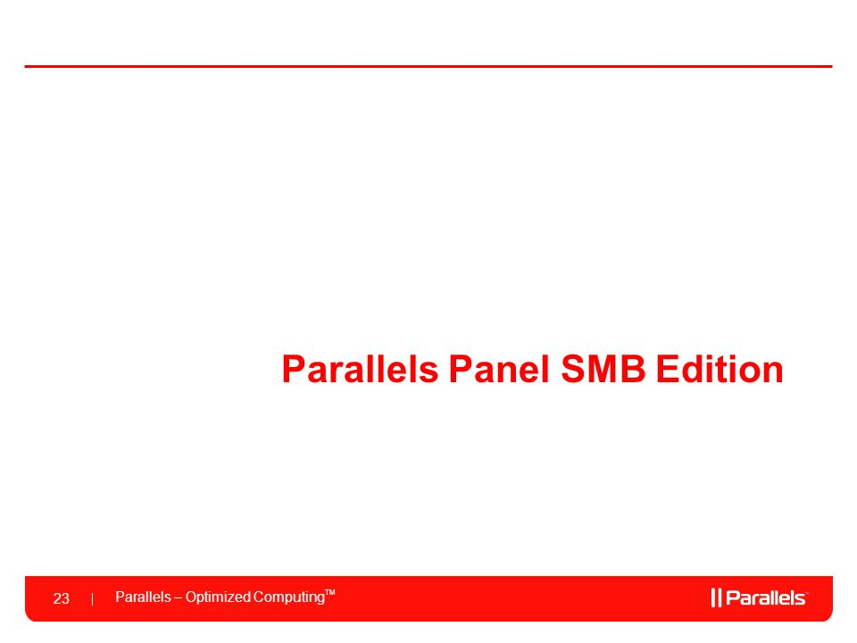 Parallels – Optimized Computing TM 23 Parallels Panel SMB Edition