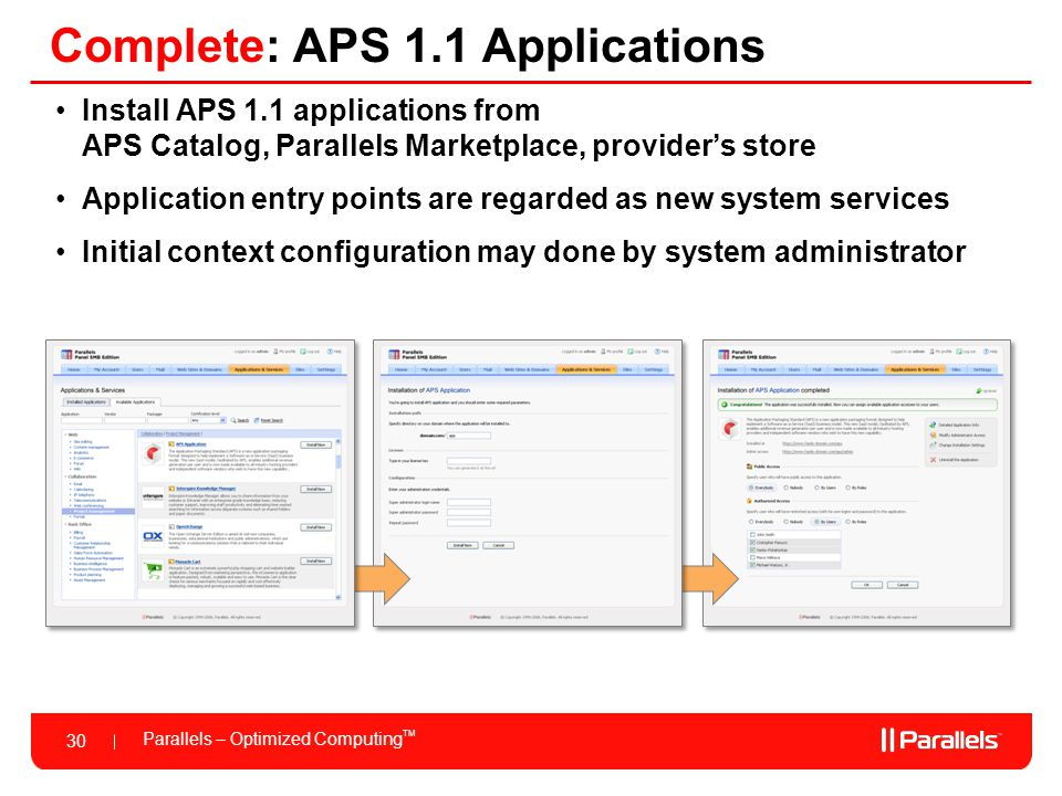 Parallels – Optimized Computing TM 30 Complete: APS 1.1 Applications Install APS 1.1 applications from APS Catalog, Parallels Marketplace, providers s