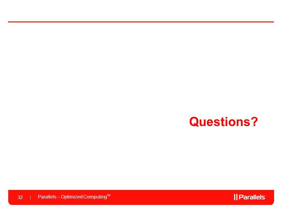 Parallels – Optimized Computing TM 32 Questions?