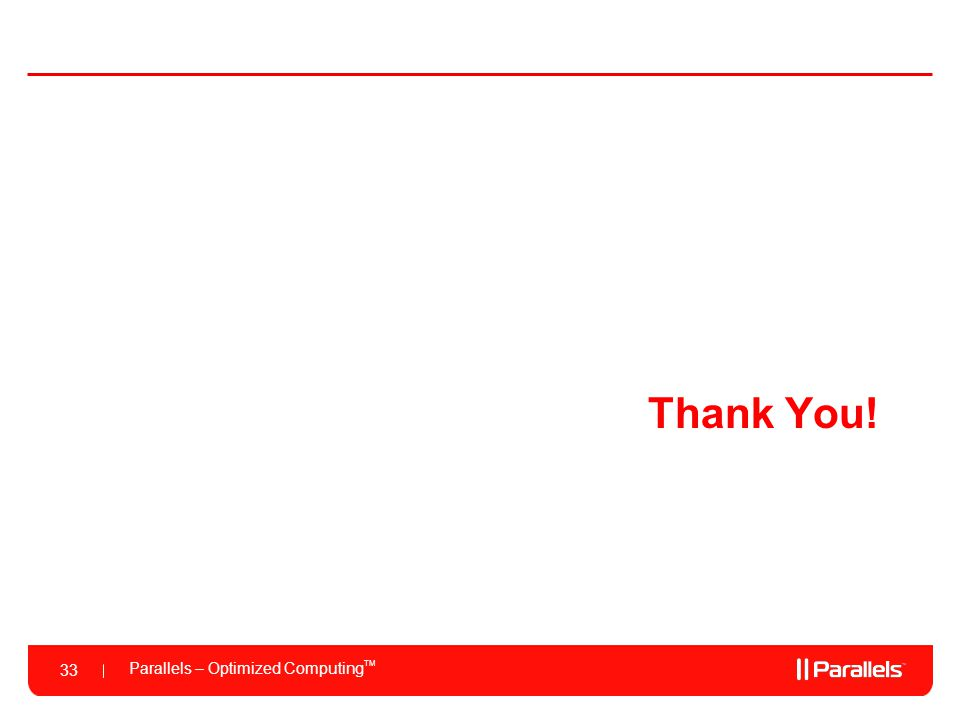 Parallels – Optimized Computing TM 33 Thank You!