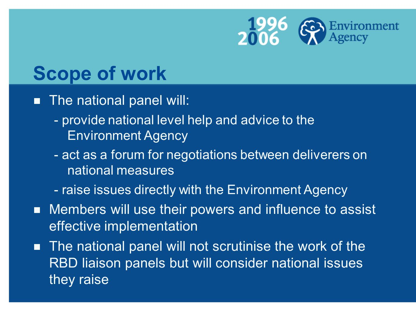 Scope of work The national panel will: - provide national level help and advice to the Environment Agency - act as a forum for negotiations between de
