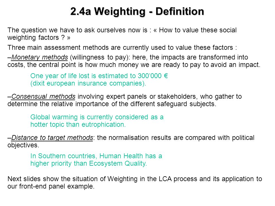 2.4a Weighting - Definition The question we have to ask ourselves now is : « How to value these social weighting factors ? » Three main assessment met