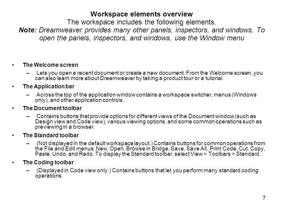 8 Workspace elements overview continued The Document window – Displays the current document as you create and edit it.