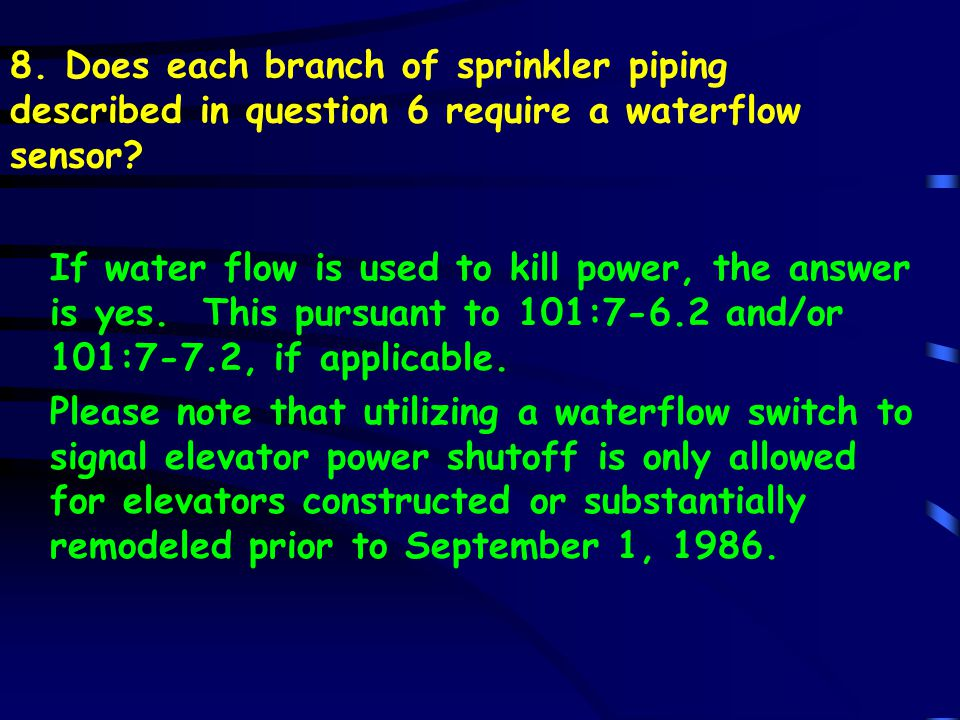 8. Does each branch of sprinkler piping described in question 6 require a waterflow sensor.