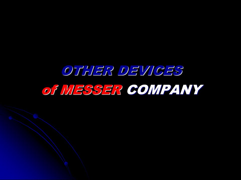 OTHER DEVICES of MESSER COMPANY