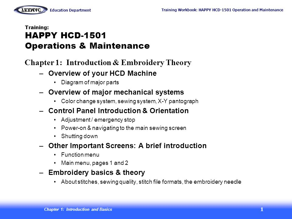 Training Workbook: HAPPY HCD-1501 Operation and Maintenance Education Department Chapter 1: Introduction and Basics 2 Thread Stand Flash card slot base tree Oiling guide/ schedule primary -tensioning knobs thread break sensors secondary tensioning knobs Main power switch: Use to power on – do NOT power off here, use control panel (FUNC..Turn- Off) Rotary hook door Manual needle selector knob takeup levers tubular arm Emergency Stop X-carriage Rotary hook arm Timing wheel covers REAR VIEW Handgrips (2 on each side + 2 at rear) Overview: A Quick Tour of the Machine Connection ports: - Lan - USB, - Serial
