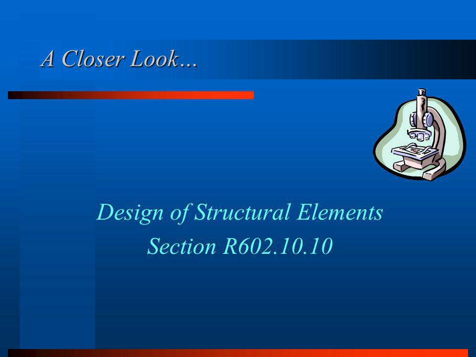 Design of Structural Elements Section R602.10.10 A Closer Look…
