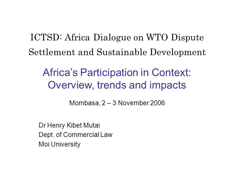 ICTSD: Africa Dialogue on WTO Dispute Settlement and Sustainable Development Africas Participation in Context: Overview, trends and impacts Mombasa, 2