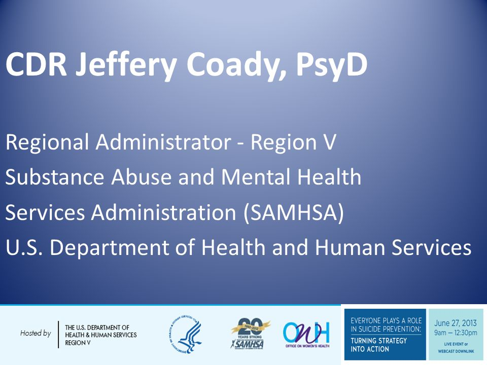 CDR Jeffery Coady, PsyD Regional Administrator - Region V Substance Abuse and Mental Health Services Administration (SAMHSA) U.S.