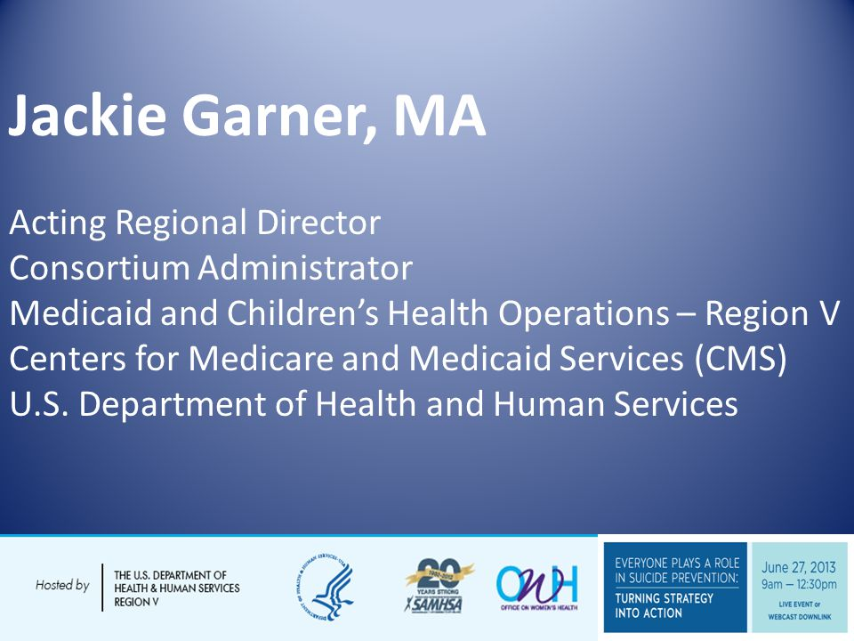Jackie Garner, MA Acting Regional Director Consortium Administrator Medicaid and Childrens Health Operations – Region V Centers for Medicare and Medicaid Services (CMS) U.S.