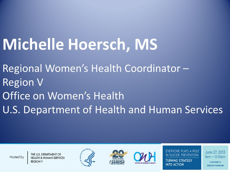 Michelle Hoersch, MS Regional Womens Health Coordinator – Region V Office on Womens Health U.S.