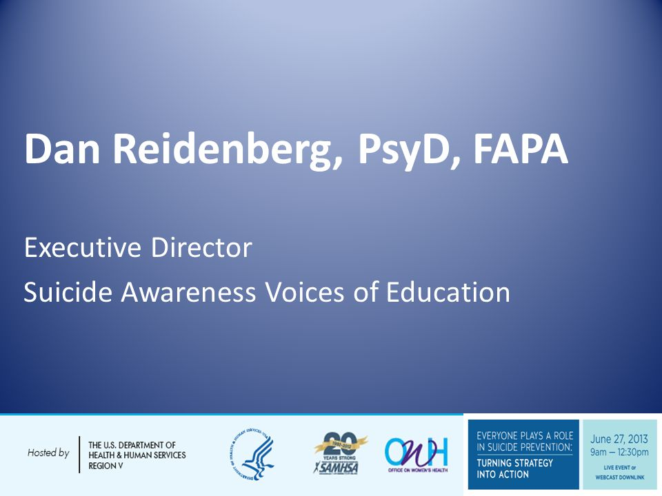 Dan Reidenberg, PsyD, FAPA Executive Director Suicide Awareness Voices of Education