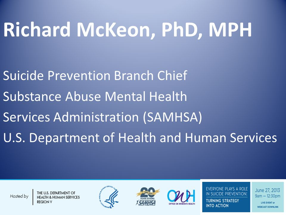 Richard McKeon, PhD, MPH Suicide Prevention Branch Chief Substance Abuse Mental Health Services Administration (SAMHSA) U.S.