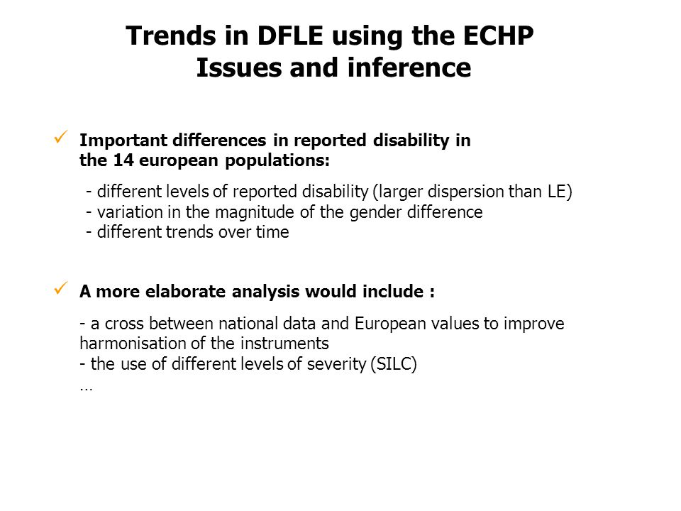 Important differences in reported disability in the 14 european populations: Trends in DFLE using the ECHP Issues and inference A more elaborate analy
