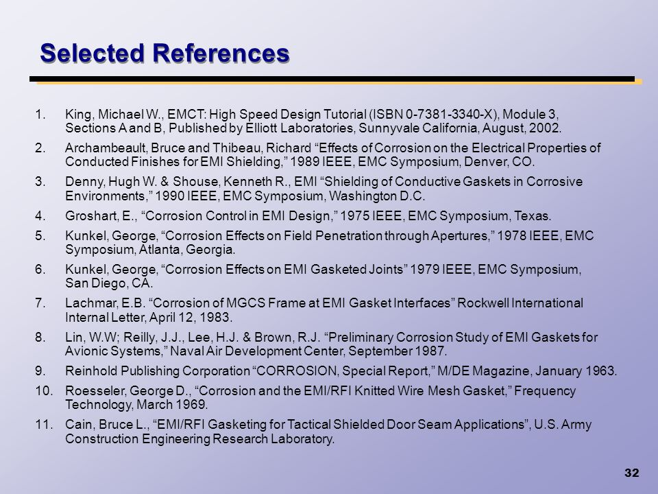 32 Selected References 1.King, Michael W., EMCT: High Speed Design Tutorial (ISBN 0-7381-3340-X), Module 3, Sections A and B, Published by Elliott Lab