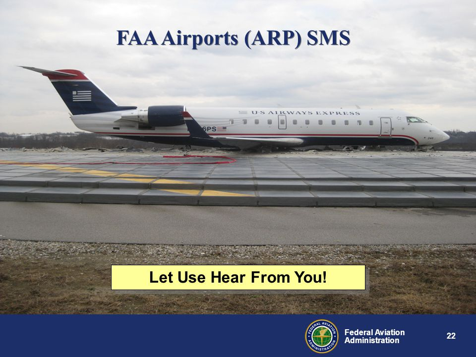 22 Federal Aviation Administration FAA Airports (ARP) SMS Let Use Hear From You!