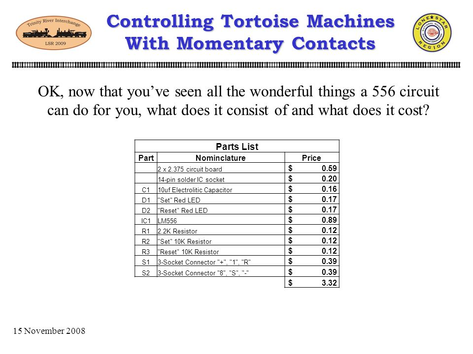 15 November 2008 Controlling Tortoise Machines With Momentary Contacts So lets wire up the Diode-Matrix with the 556 Circuits A B C D E SR 4 A B C D E SR 3 SR 2 SR 1 556 #1 - S8R1 + 556 #2 - S8R1 + 556 #3 - S8R1 + 556 #4 - S8R1 + + 12 VDC Connect the buttons to the matrix inputs Connect matrix outputs to the 556 circuits Connect the buttons and the 556 circuits to ground Connect the 556 circuits to + 12VDC And last connect the 1 & 8 outputs on the 556s to the tortoise machines