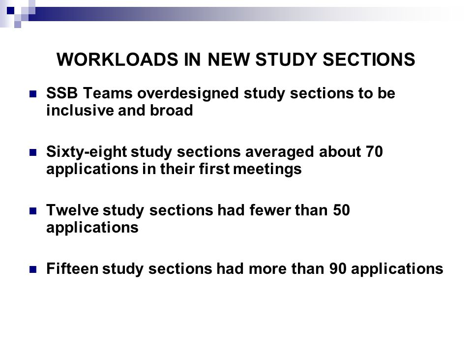 WORKLOADS IN NEW STUDY SECTIONS SSB Teams overdesigned study sections to be inclusive and broad Sixty-eight study sections averaged about 70 applicati