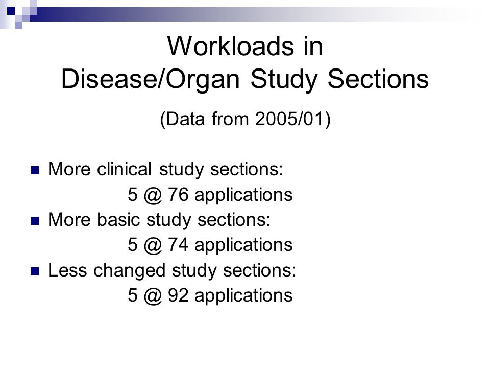 Workloads in Disease/Organ Study Sections (Data from 2005/01) More clinical study sections: 76 applications More basic study sections: 74 applications Less changed study sections: 92 applications