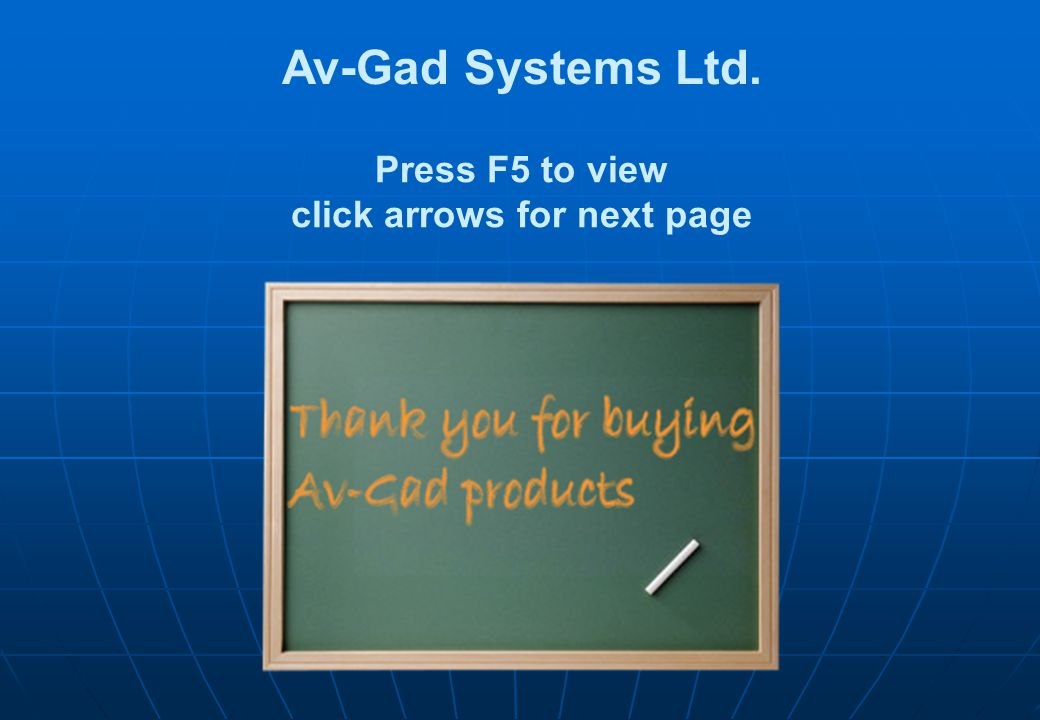Press F5 to view click arrows for next page Av-Gad Systems Ltd.