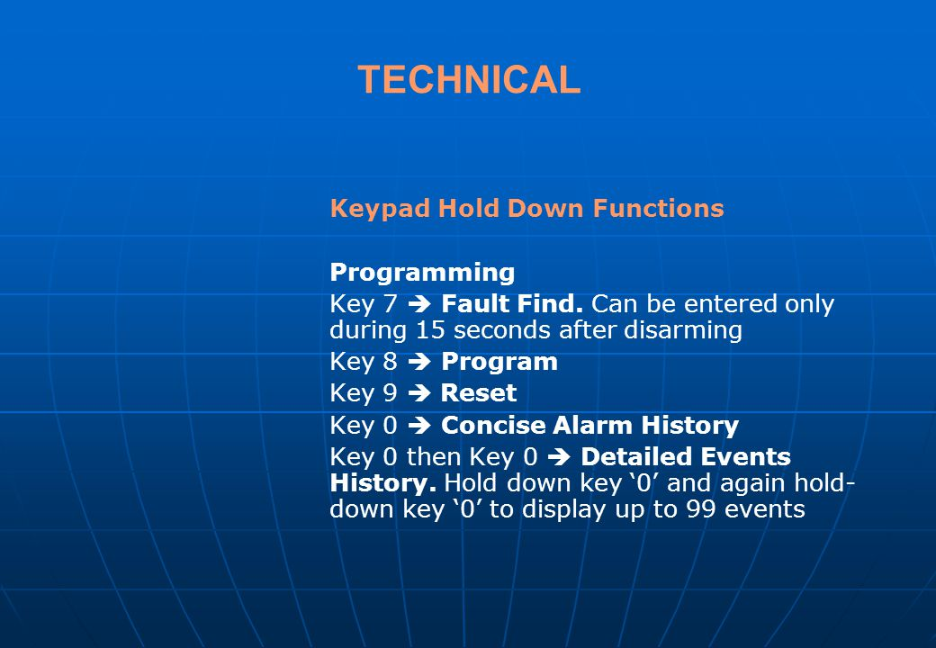 TECHNICAL Keypad Hold Down Functions Hold the key for 2-3 seconds until the long beep is over. Key 1 Siren Test Key 2 Shunt Display Key 3 Status Displ