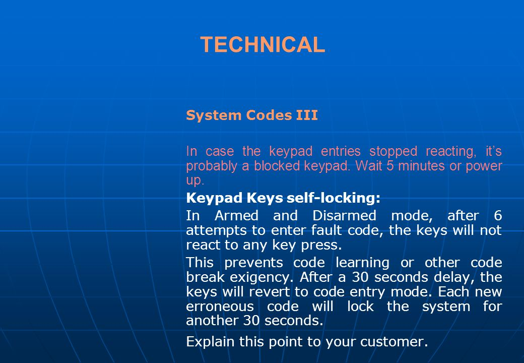 TECHNICAL System Codes II In case you lost the codes or you prefer to start over the codes setting, follow the default codes settings: Power up by app