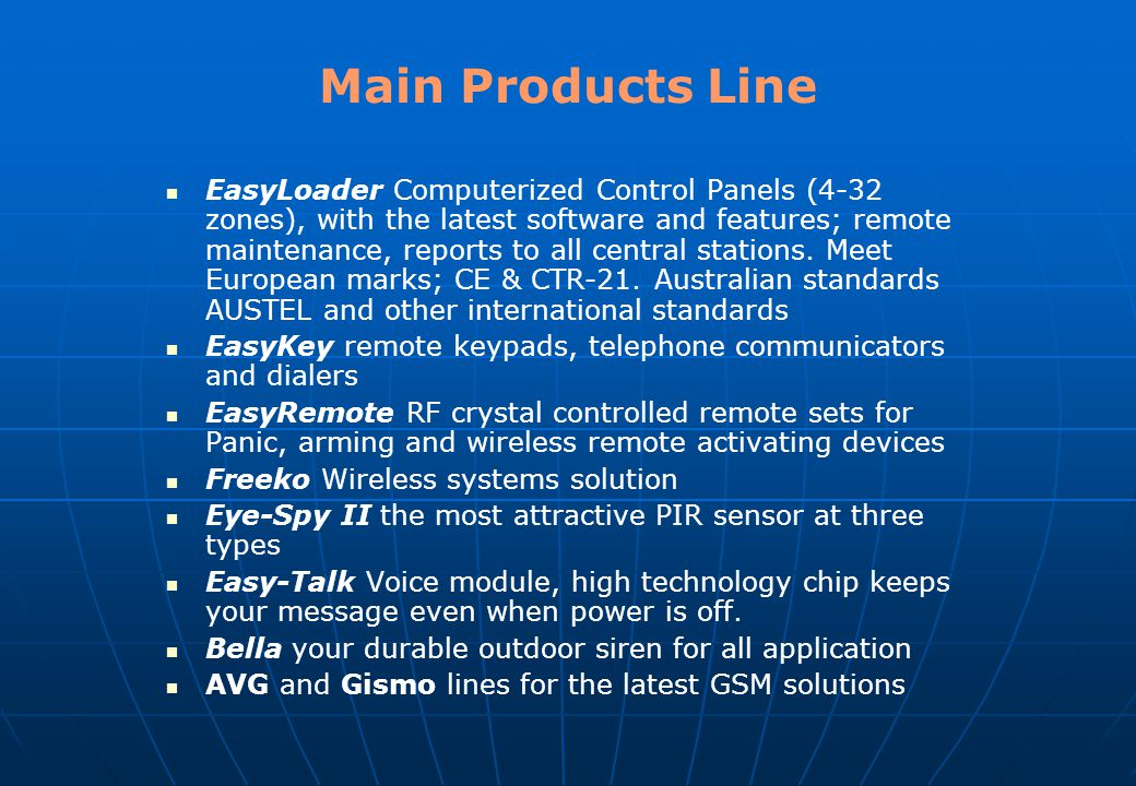 Main Products Line EasyLoader Computerized Control Panels (4-32 zones), with the latest software and features; remote maintenance, reports to all central stations.
