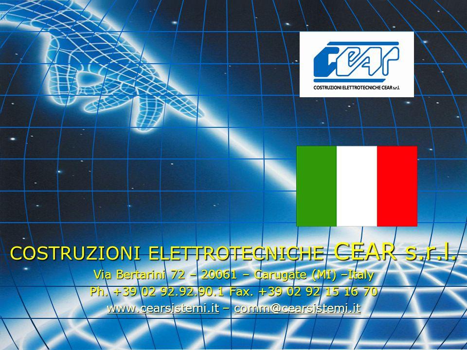 COSTRUZIONI ELETTROTECNICHE CEAR s.r.l. Via Bertarini 72 – 20061 – Carugate (MI) –Italy Ph. +39 02 92.92.90.1 Fax. +39 02 92 15 16 70 www.cearsistemi.