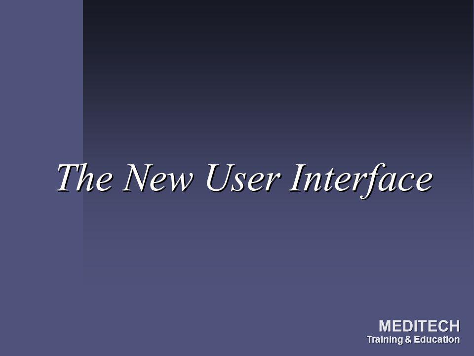 The New User Interface MEDITECH Training & Education MEDITECH Training & Education