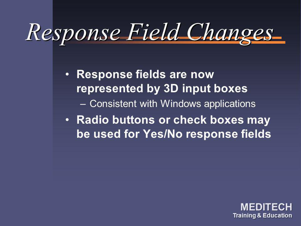 MEDITECH Training & Education MEDITECH Training & Education Response Field Changes Response fields are now represented by 3D input boxes –Consistent w