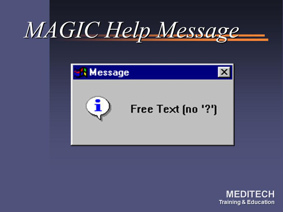 MEDITECH Training & Education MEDITECH Training & Education MAGIC Help Message