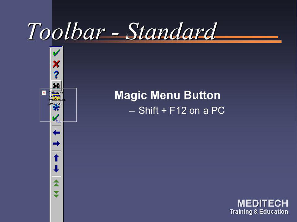 MEDITECH Training & Education MEDITECH Training & Education Toolbar - Standard Magic Menu Button –Shift + F12 on a PC