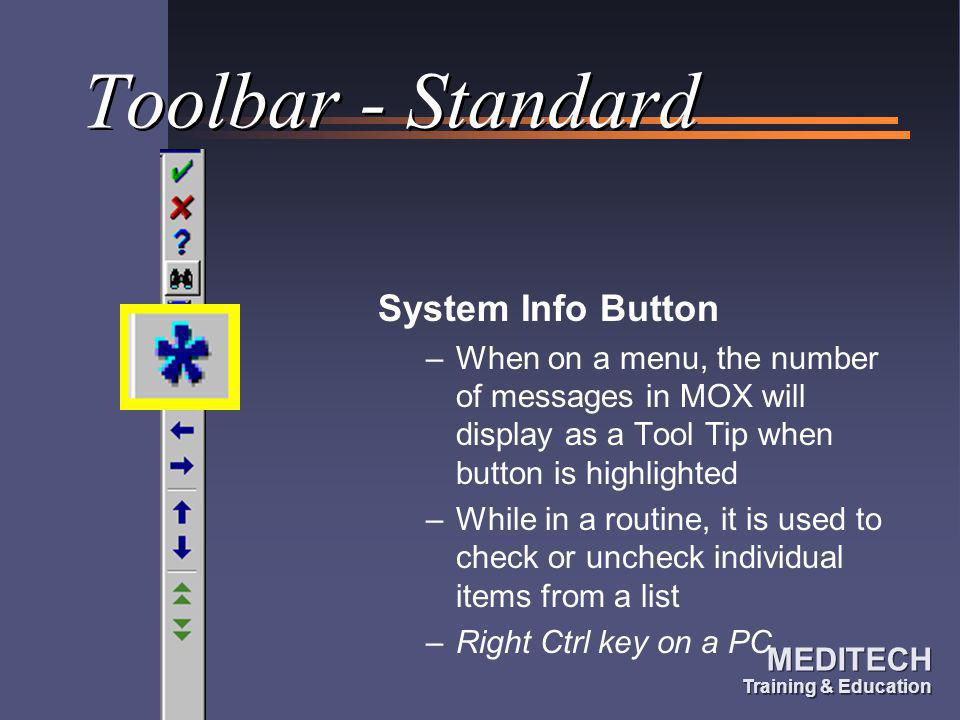 MEDITECH Training & Education MEDITECH Training & Education Toolbar - Standard System Info Button –When on a menu, the number of messages in MOX will