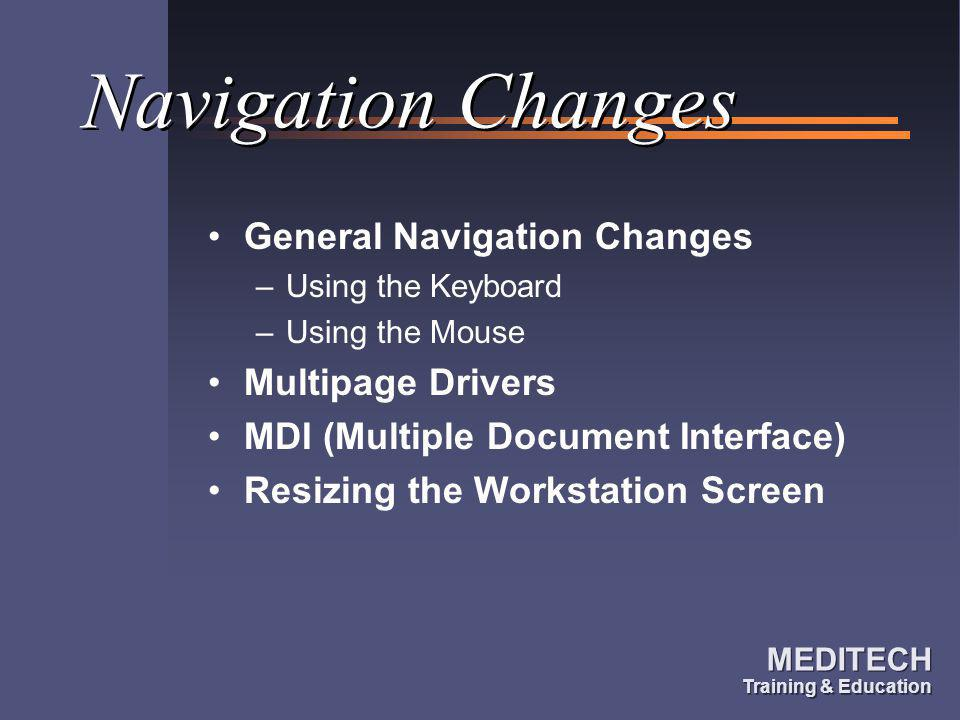 MEDITECH Training & Education MEDITECH Training & Education Navigation Changes General Navigation Changes –Using the Keyboard –Using the Mouse Multipa