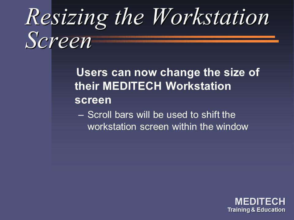 MEDITECH Training & Education MEDITECH Training & Education Resizing the Workstation Screen Users can now change the size of their MEDITECH Workstatio