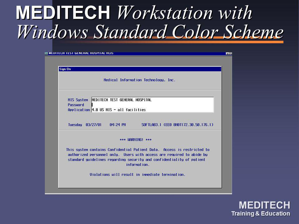 MEDITECH Training & Education MEDITECH Training & Education Color Coding of Text Color coding of text will still be available in the Workstation –Examples of color use: Patient Statuses High or Low Lab Values in PCI