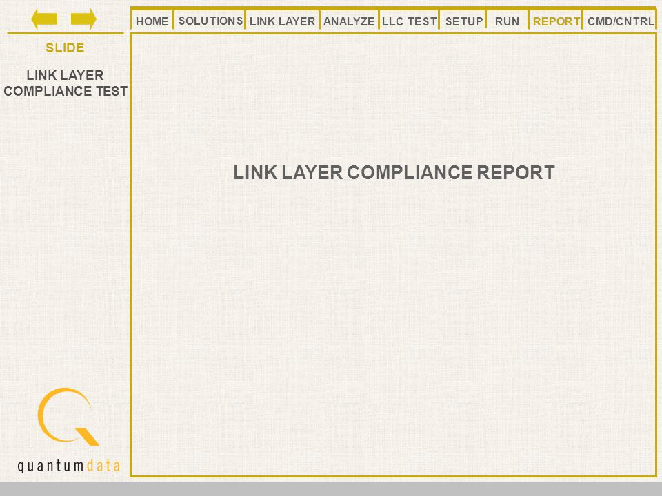 HOMELLC TESTANALYZE REPORT SLIDE SETUP SOLUTIONS LINK LAYER CMD/CNTRLRUN LINK LAYER COMPLIANCE TEST LINK LAYER COMPLIANCE REPORT REPORT