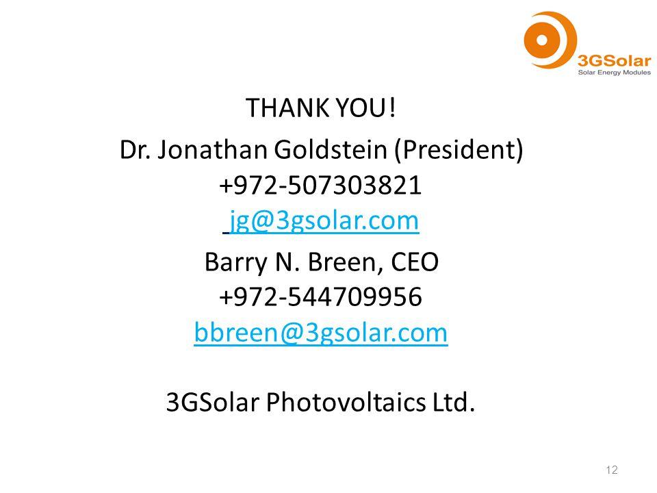 THANK YOU. Dr. Jonathan Goldstein (President) +972-507303821 jg@3gsolar.com Barry N.