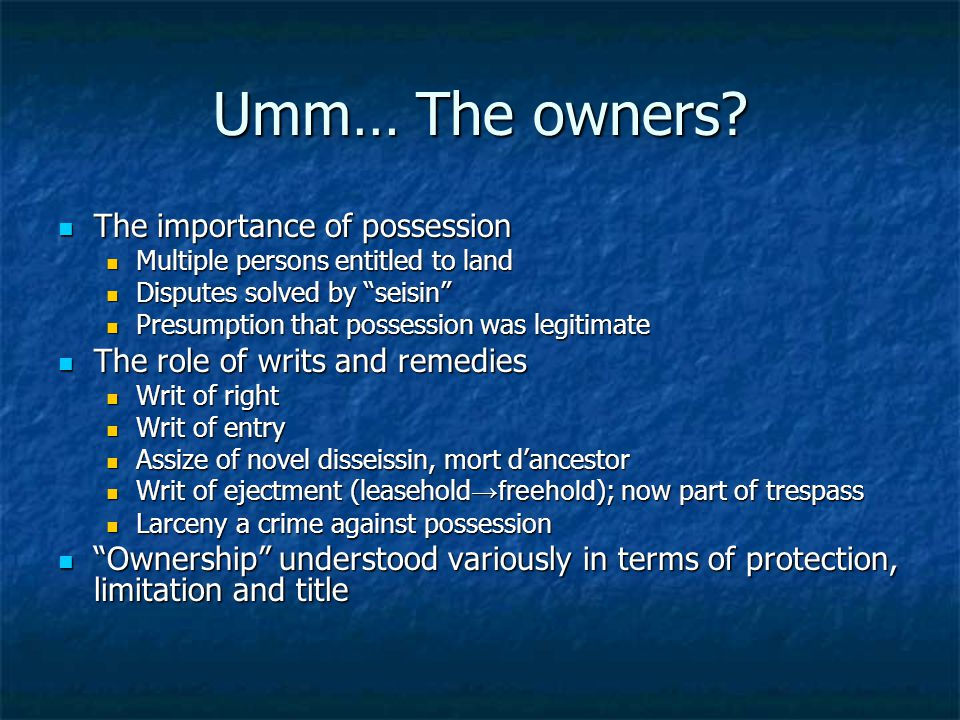 Umm… The owners? The importance of possession The importance of possession Multiple persons entitled to land Multiple persons entitled to land Dispute
