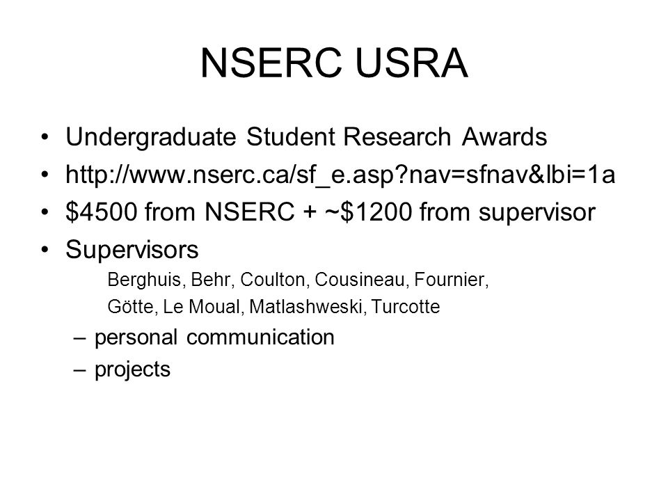 NSERC USRA Undergraduate Student Research Awards http://www.nserc.ca/sf_e.asp nav=sfnav&lbi=1a $4500 from NSERC + ~$1200 from supervisor Supervisors Berghuis, Behr, Coulton, Cousineau, Fournier, Götte, Le Moual, Matlashweski, Turcotte –personal communication –projects